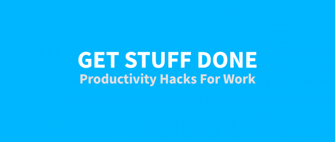 productivity hacks get stuff done